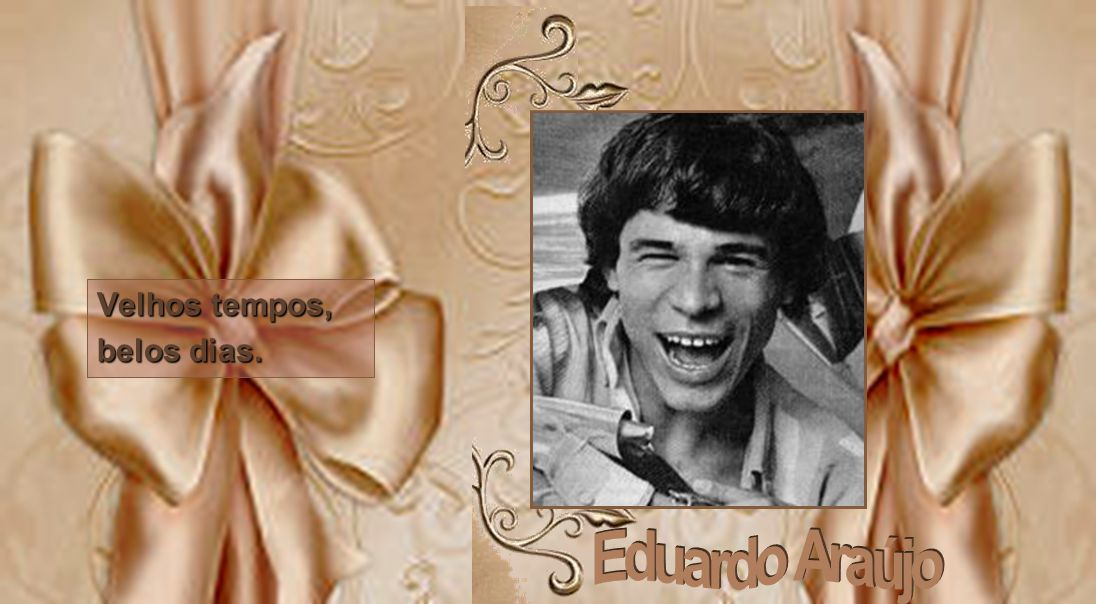 Velhos tempos, belos dias. Eduardo Araújo