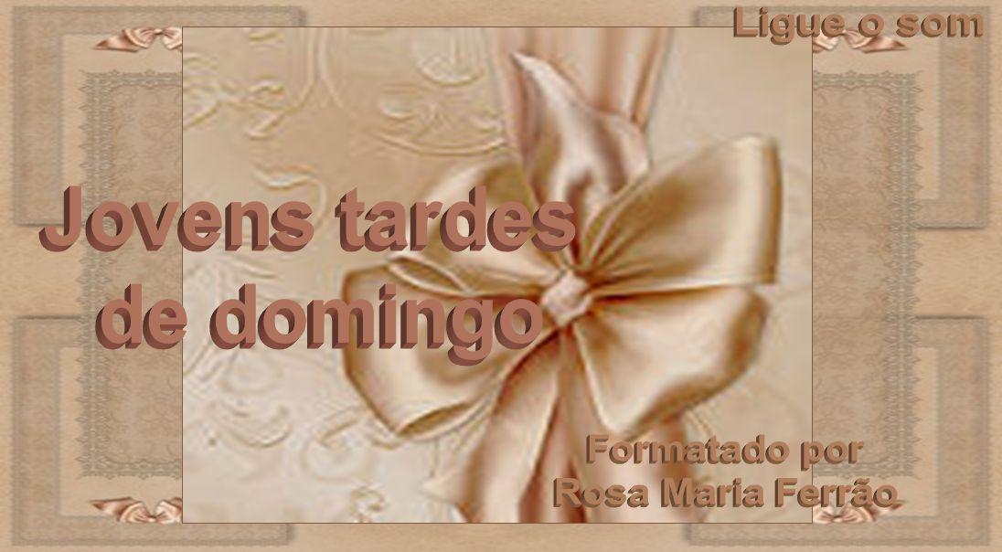 Ligue o som Jovens tardes de domingo Formatado por Rosa Maria Ferrão