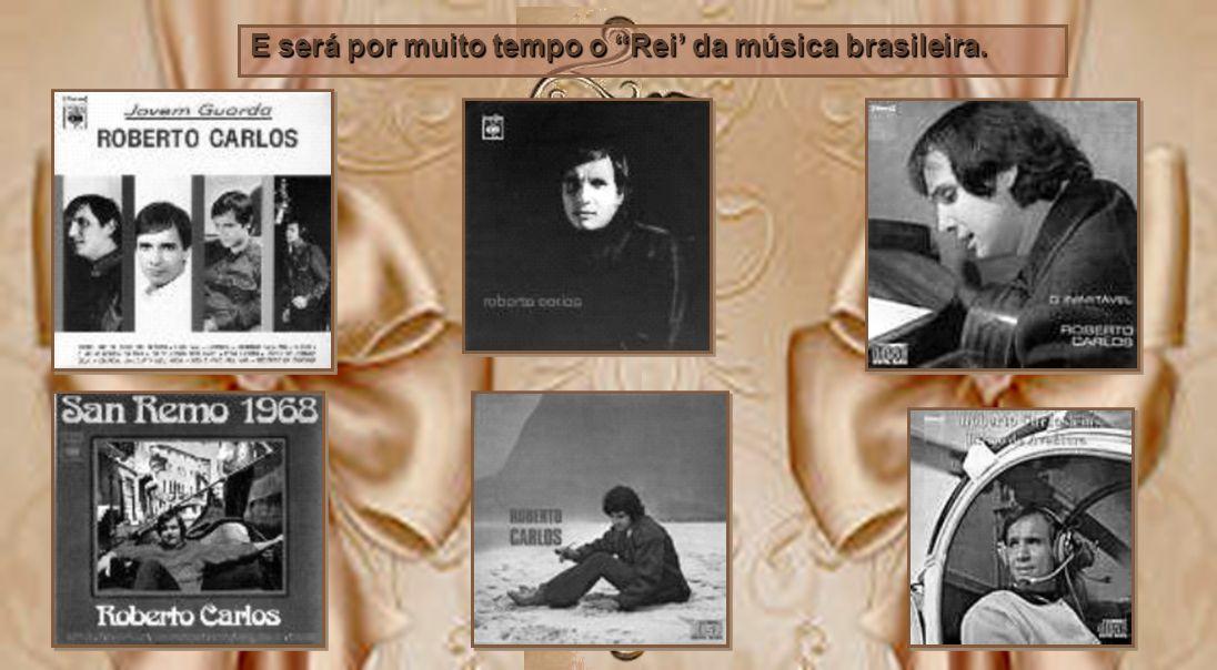 E será por muito tempo o Rei' da música brasileira.