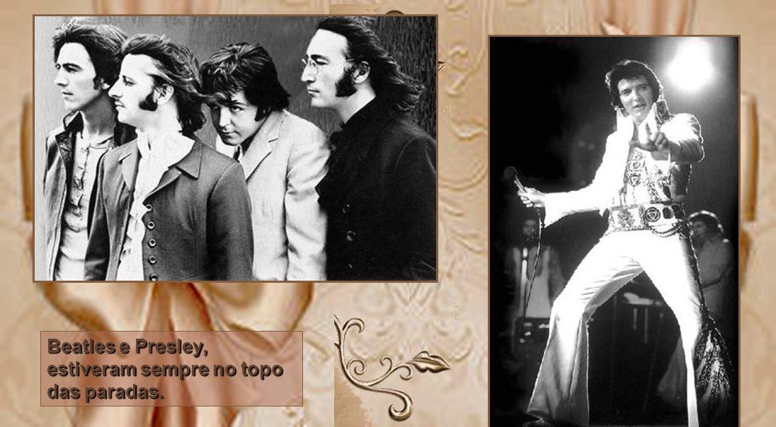 Beatles e Presley, estiveram sempre no topo das paradas.