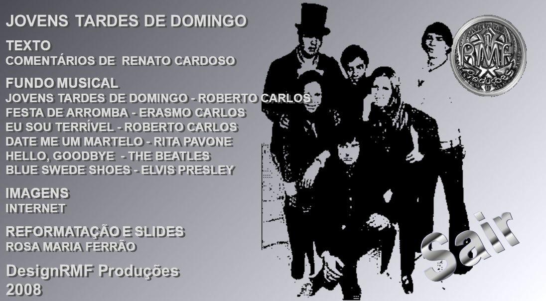 Sair JOVENS TARDES DE DOMINGO DesignRMF Produções 2008 TEXTO