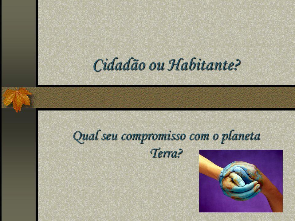 Qual seu compromisso com o planeta Terra