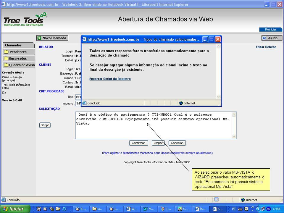 Ao selecionar o valor MS-VISTA o WIZARD preencheu automaticamente o texto Equipamento irá possuir sistema operacional Ms-Vista .