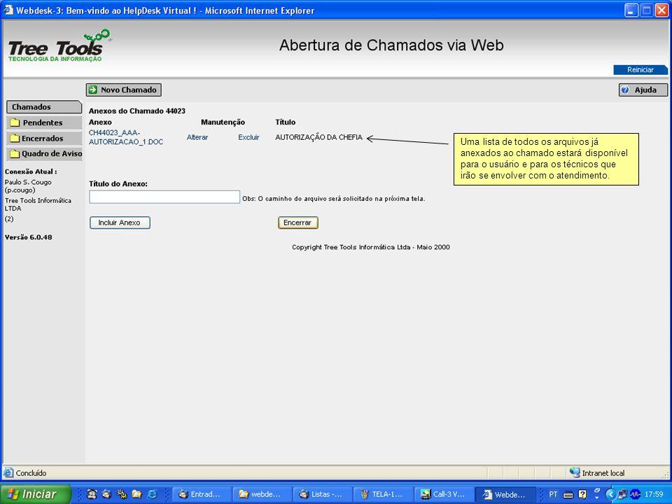 Uma lista de todos os arquivos já anexados ao chamado estará disponível para o usuário e para os técnicos que irão se envolver com o atendimento.