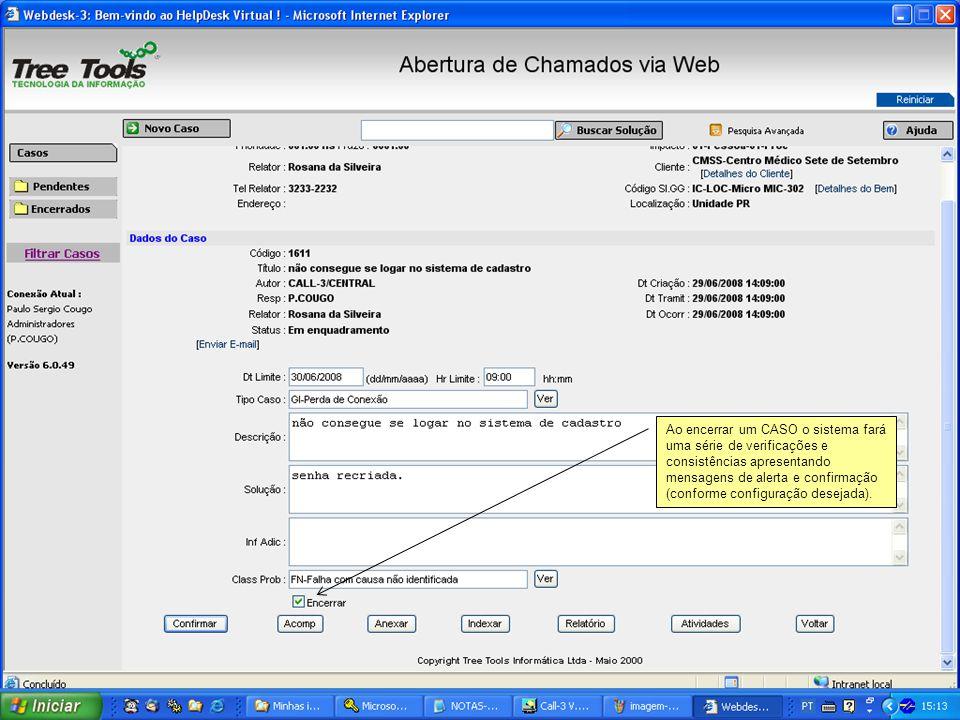 Ao encerrar um CASO o sistema fará uma série de verificações e consistências apresentando mensagens de alerta e confirmação (conforme configuração desejada).