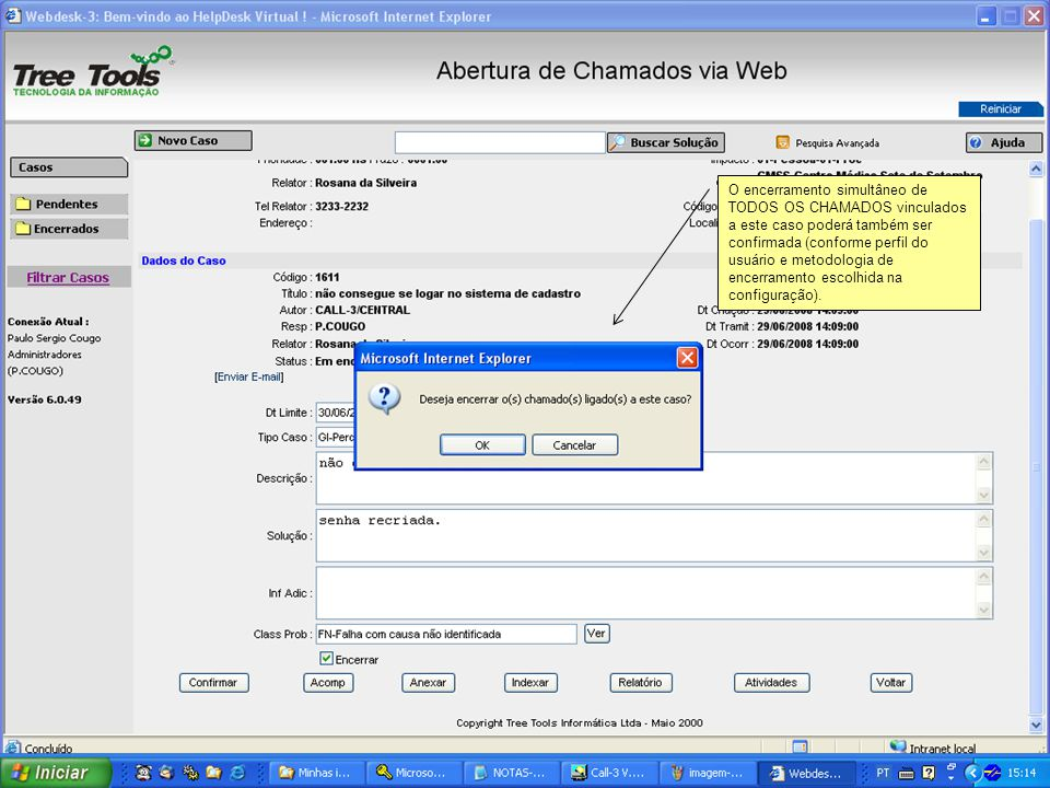 O encerramento simultâneo de TODOS OS CHAMADOS vinculados a este caso poderá também ser confirmada (conforme perfil do usuário e metodologia de encerramento escolhida na configuração).