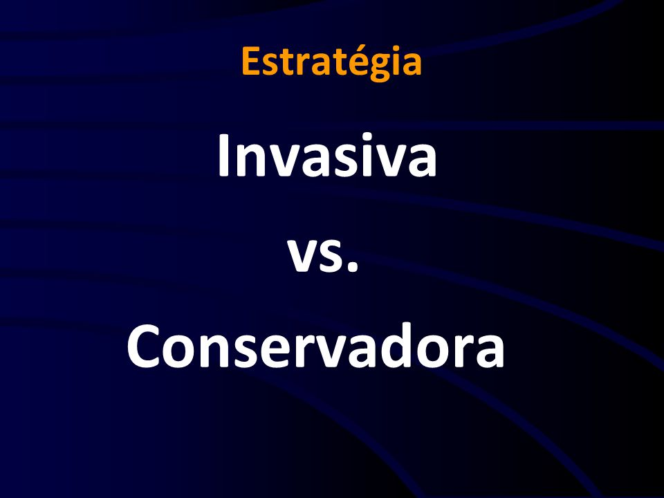Estratégia Invasiva vs. Conservadora