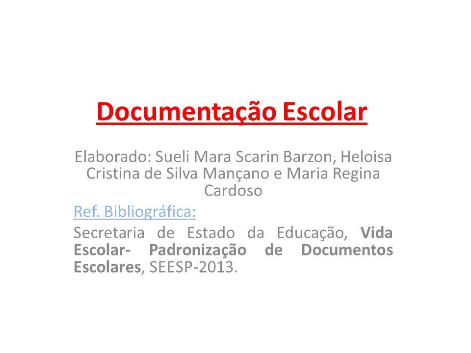 Documentação Escolar Elaborado: Sueli Mara Scarin Barzon, Heloisa Cristina de Silva Mançano e Maria Regina Cardoso.