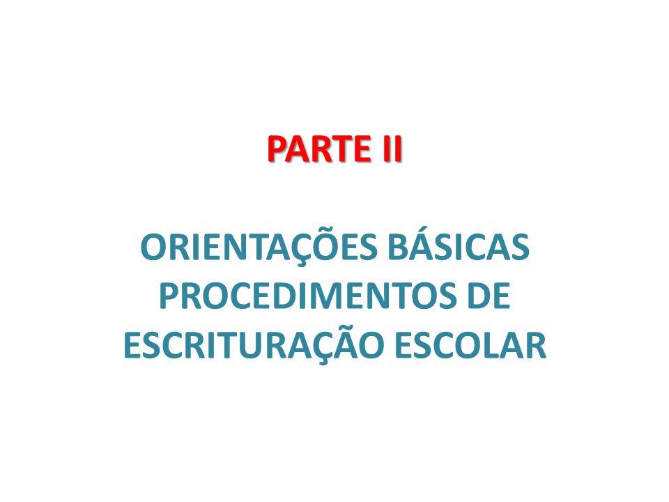 PARTE II ORIENTAÇÕES BÁSICAS PROCEDIMENTOS DE ESCRITURAÇÃO ESCOLAR