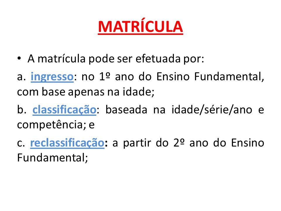 MATRÍCULA A matrícula pode ser efetuada por: