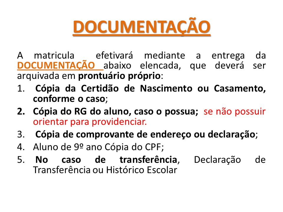 DOCUMENTAÇÃO A matricula efetivará mediante a entrega da DOCUMENTAÇÃO abaixo elencada, que deverá ser arquivada em prontuário próprio: