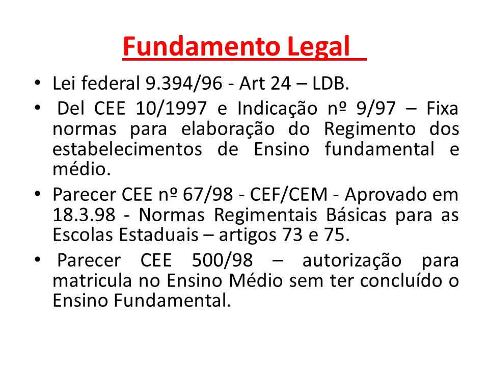 Fundamento Legal Lei federal 9.394/96 - Art 24 – LDB.