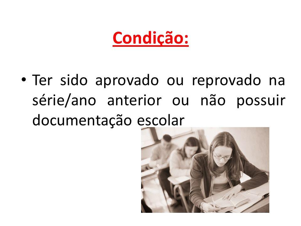 Condição: Ter sido aprovado ou reprovado na série/ano anterior ou não possuir documentação escolar