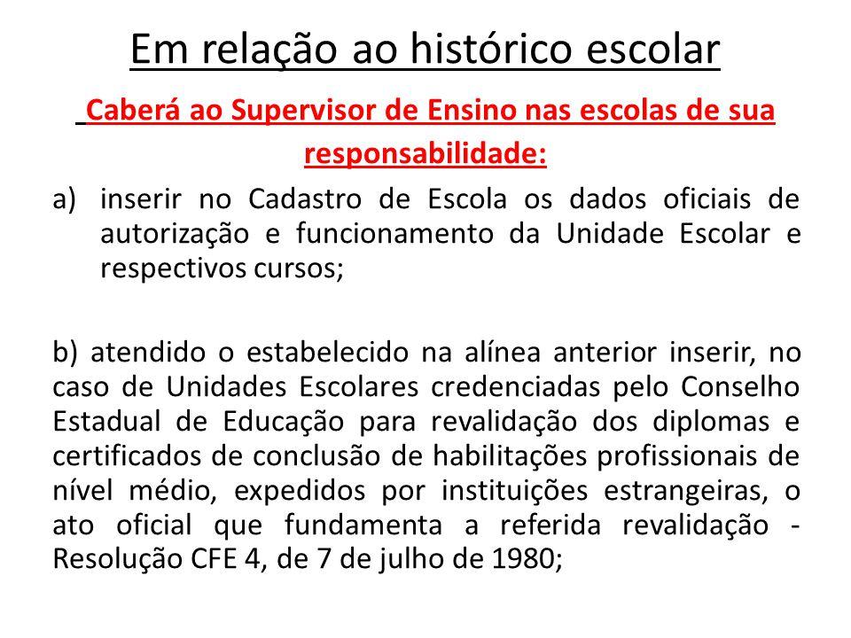 Em relação ao histórico escolar Caberá ao Supervisor de Ensino nas escolas de sua responsabilidade: