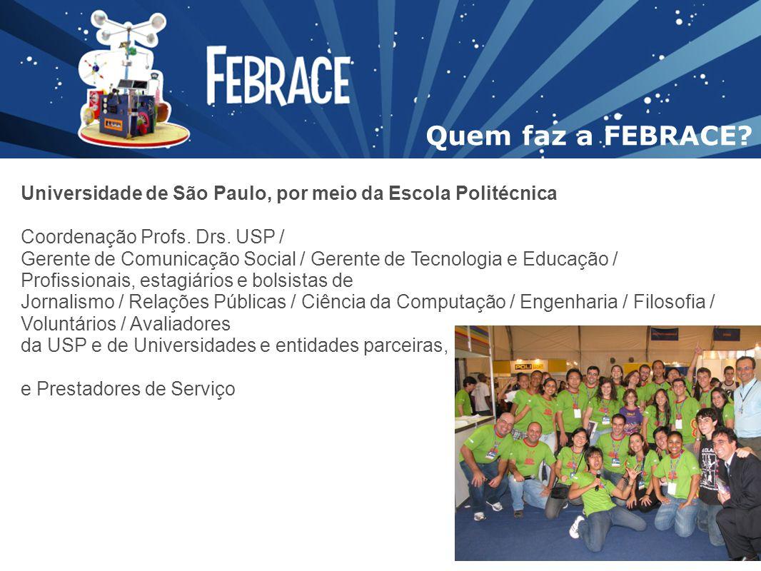 Quem faz a FEBRACE Universidade de São Paulo, por meio da Escola Politécnica. Coordenação Profs. Drs. USP /