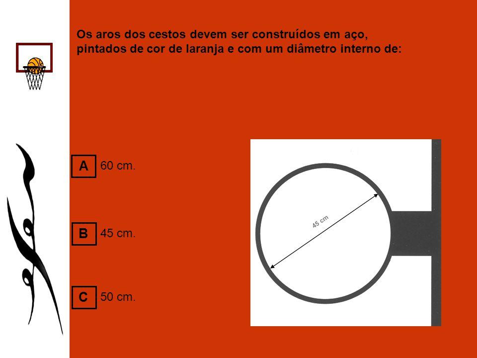 Os aros dos cestos devem ser construídos em aço, pintados de cor de laranja e com um diâmetro interno de: