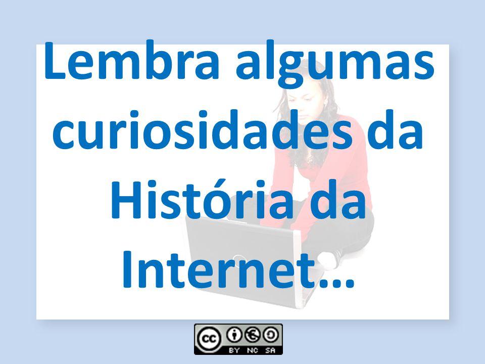 Lembra algumas curiosidades da História da Internet…