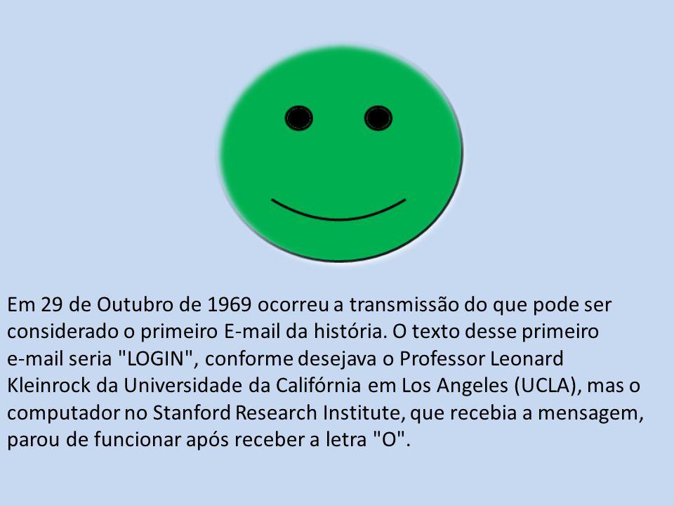 Em 29 de Outubro de 1969 ocorreu a transmissão do que pode ser considerado o primeiro E-mail da história. O texto desse primeiro