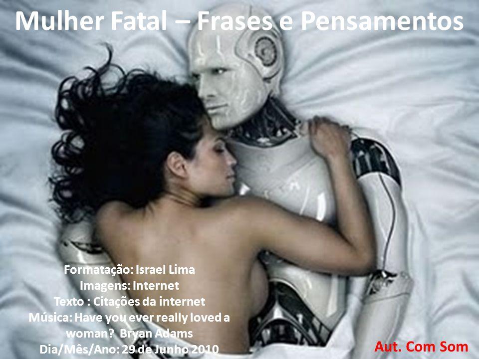 Mulher Fatal – Frases e Pensamentos