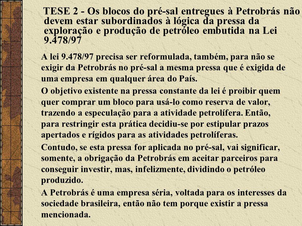 TESE 2 - Os blocos do pré-sal entregues à Petrobrás não devem estar subordinados à lógica da pressa da exploração e produção de petróleo embutida na Lei 9.478/97