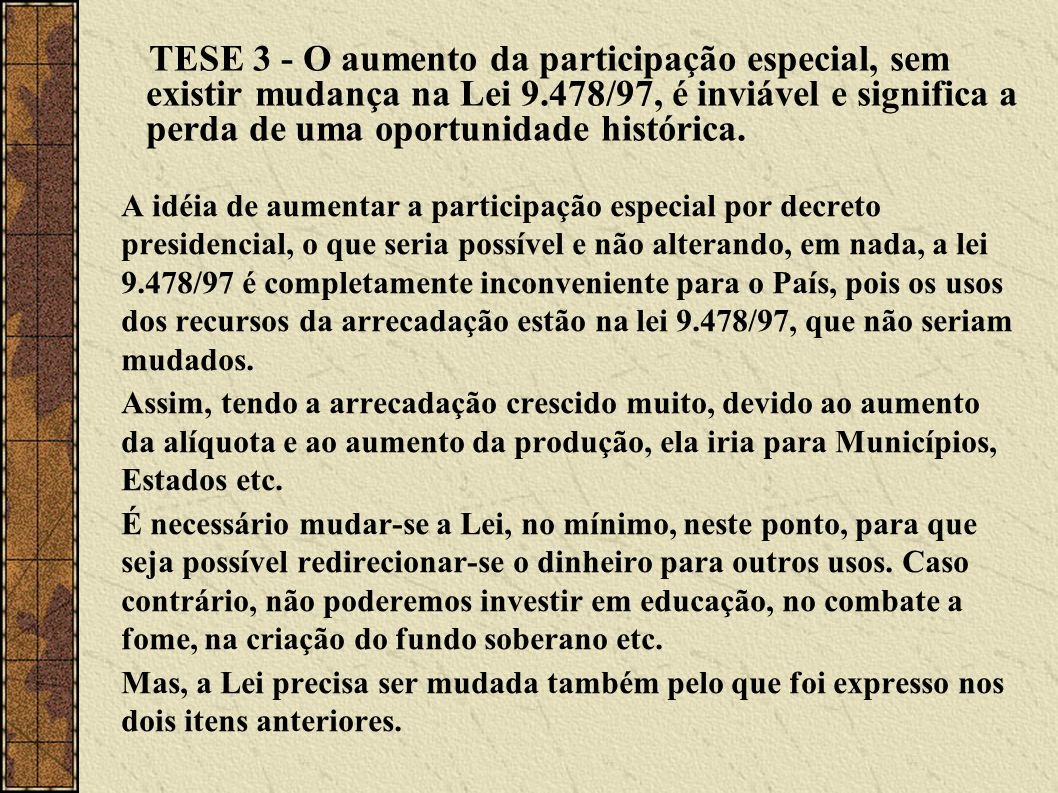 TESE 3 - O aumento da participação especial, sem existir mudança na Lei 9.478/97, é inviável e significa a perda de uma oportunidade histórica.