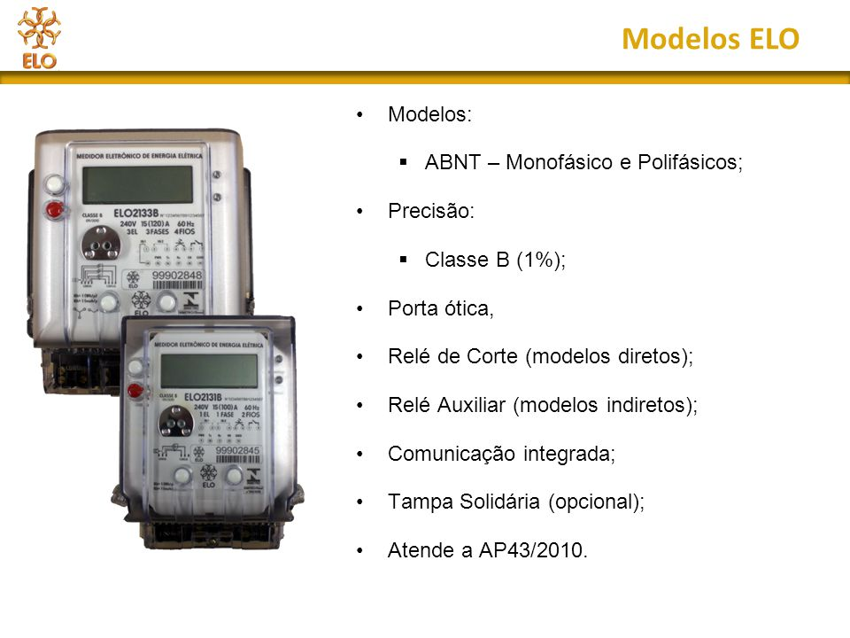 Modelos ELO Modelos: ABNT – Monofásico e Polifásicos; Precisão: