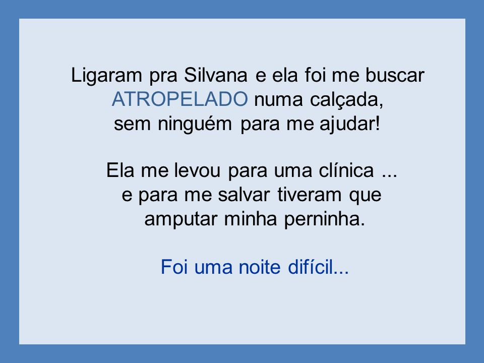 Ligaram pra Silvana e ela foi me buscar ATROPELADO numa calçada,