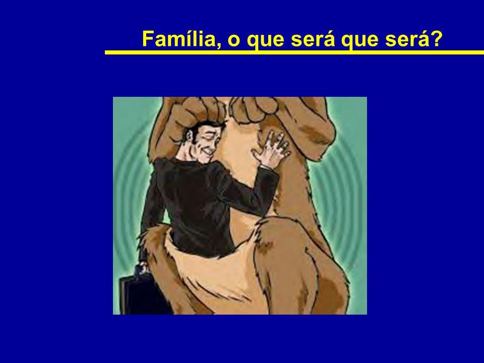 Família, o que será que será
