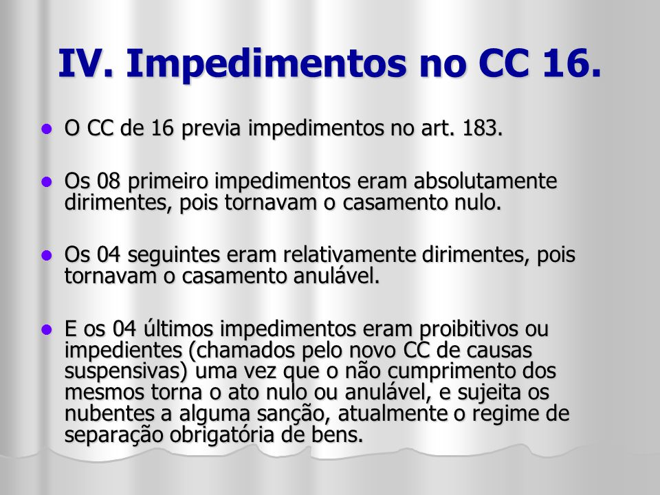 IV. Impedimentos no CC 16. O CC de 16 previa impedimentos no art. 183.