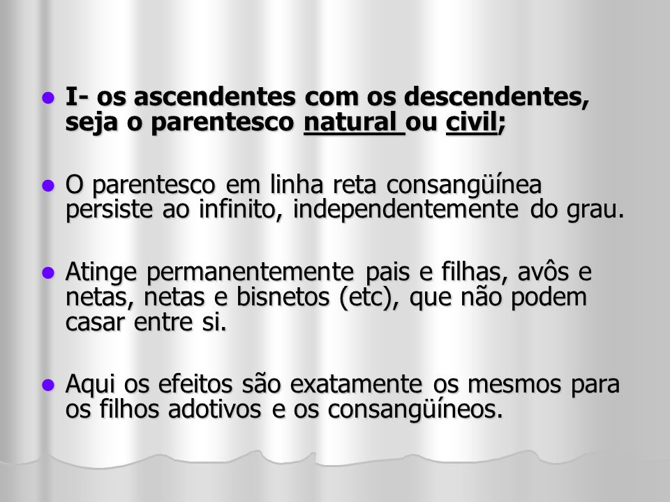 I- os ascendentes com os descendentes, seja o parentesco natural ou civil;