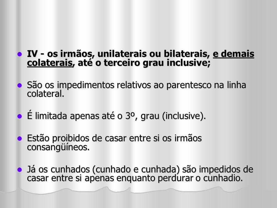 IV - os irmãos, unilaterais ou bilaterais, e demais colaterais, até o terceiro grau inclusive;