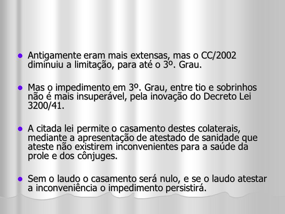 Antigamente eram mais extensas, mas o CC/2002 diminuiu a limitação, para até o 3º. Grau.