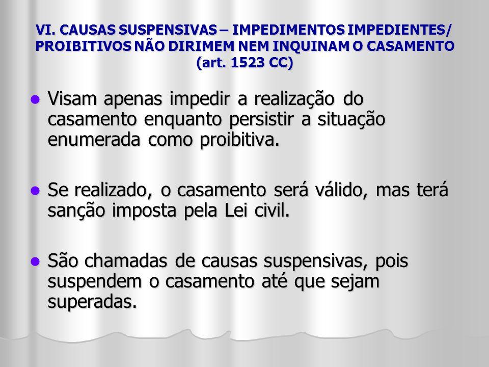 VI. CAUSAS SUSPENSIVAS – IMPEDIMENTOS IMPEDIENTES/ PROIBITIVOS NÃO DIRIMEM NEM INQUINAM O CASAMENTO (art. 1523 CC)