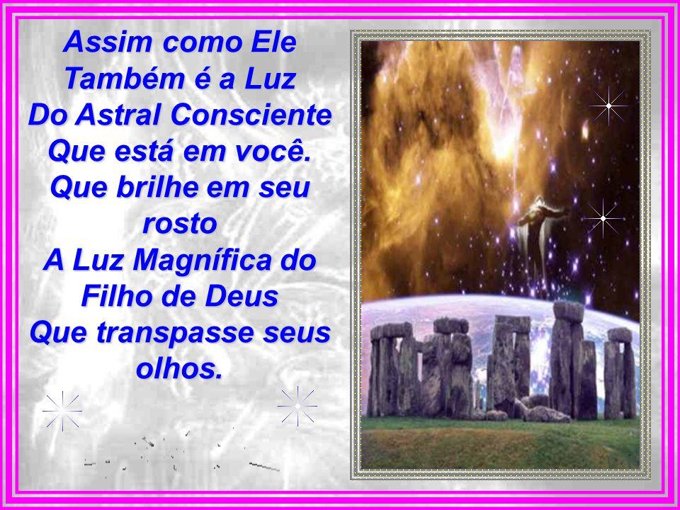 A Luz Magnífica do Filho de Deus Que transpasse seus olhos.