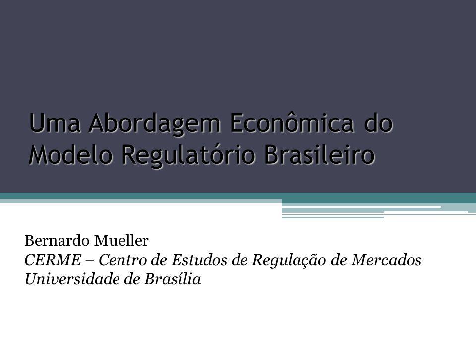 Uma Abordagem Econômica do Modelo Regulatório Brasileiro