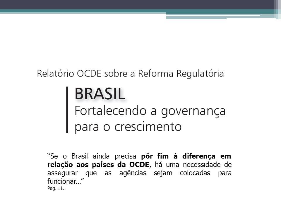 Se o Brasil ainda precisa pôr fim à diferença em relação aos países da OCDE, há uma necessidade de assegurar que as agências sejam colocadas para funcionar…