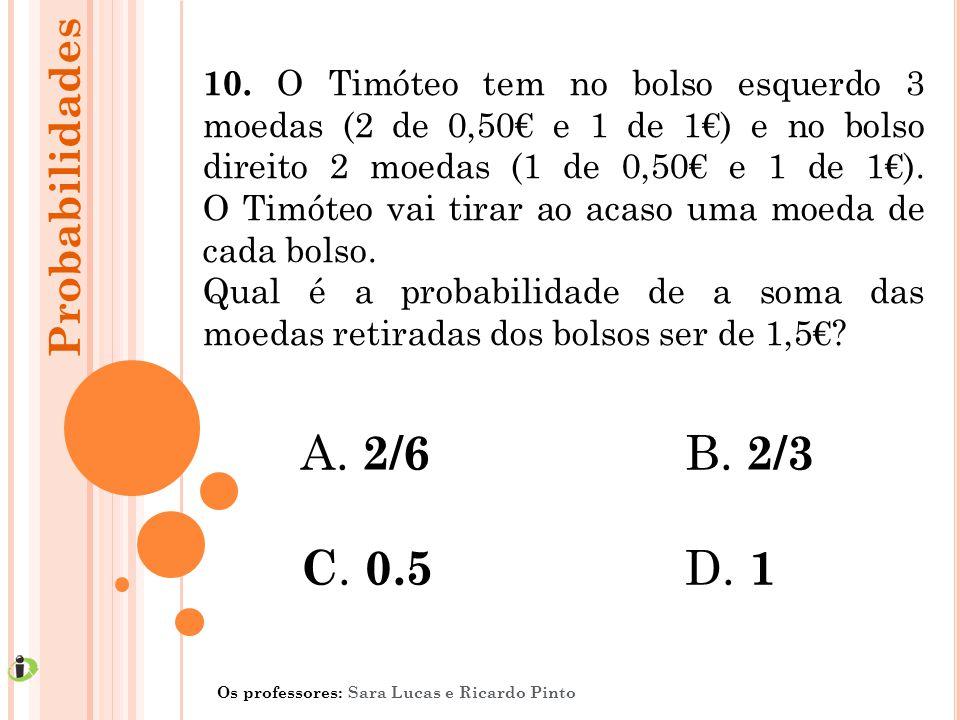10. O Timóteo tem no bolso esquerdo 3 moedas (2 de 0,50€ e 1 de 1€) e no bolso direito 2 moedas (1 de 0,50€ e 1 de 1€). O Timóteo vai tirar ao acaso uma moeda de cada bolso.
