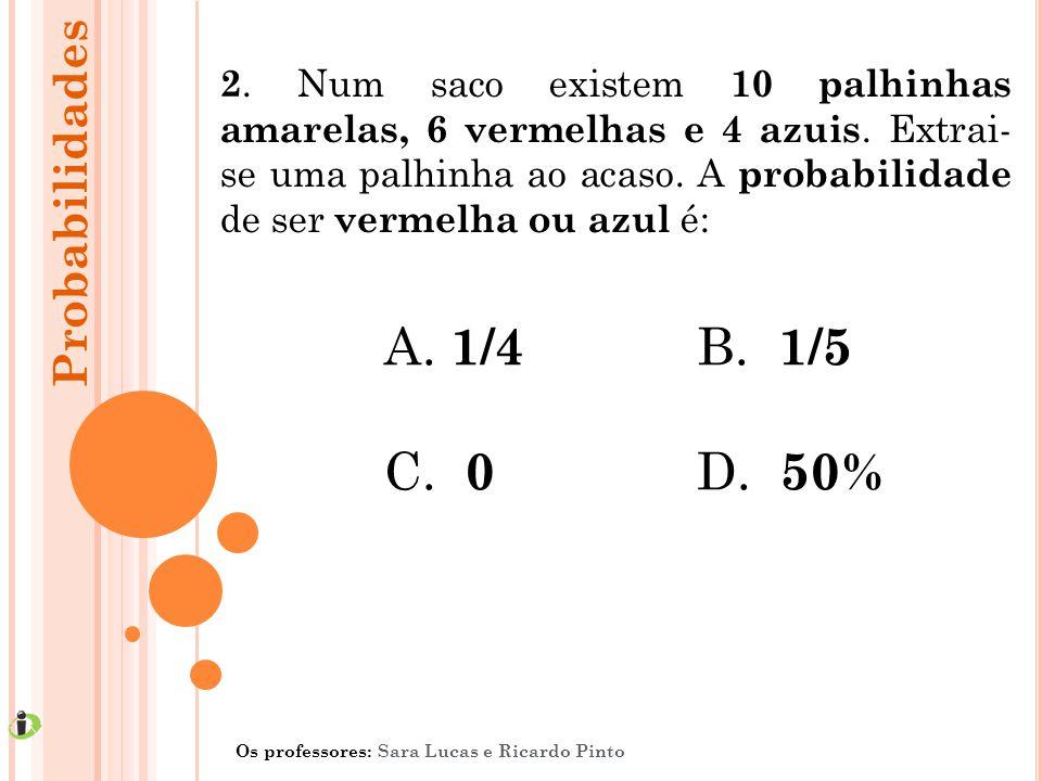 1/4 B. 1/5 C. 0 D. 50% Probabilidades