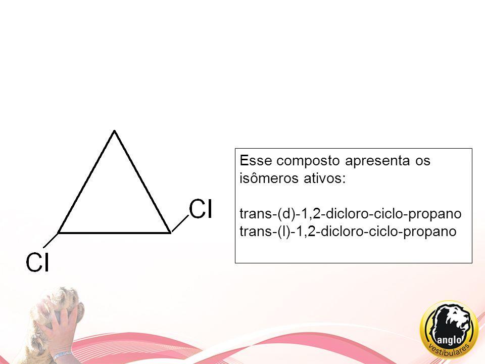 Esse composto apresenta os isômeros ativos: