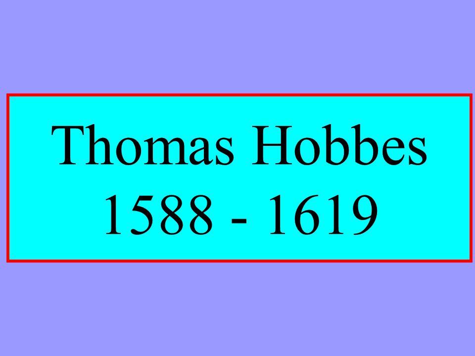 Thomas Hobbes 1588 - 1619