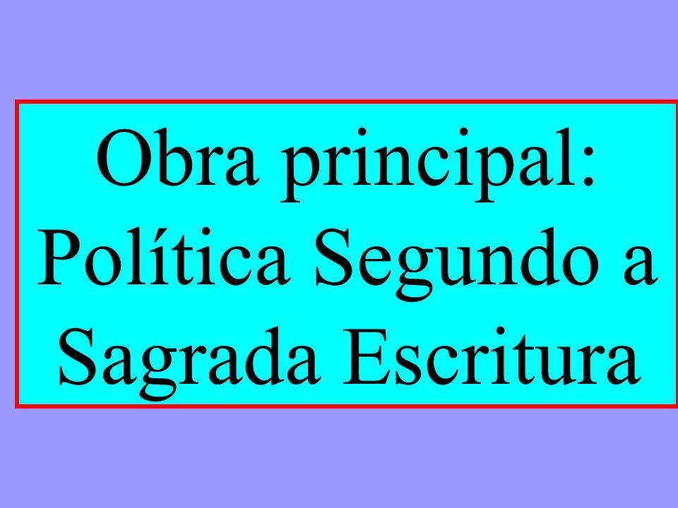 Obra principal: Política Segundo a Sagrada Escritura
