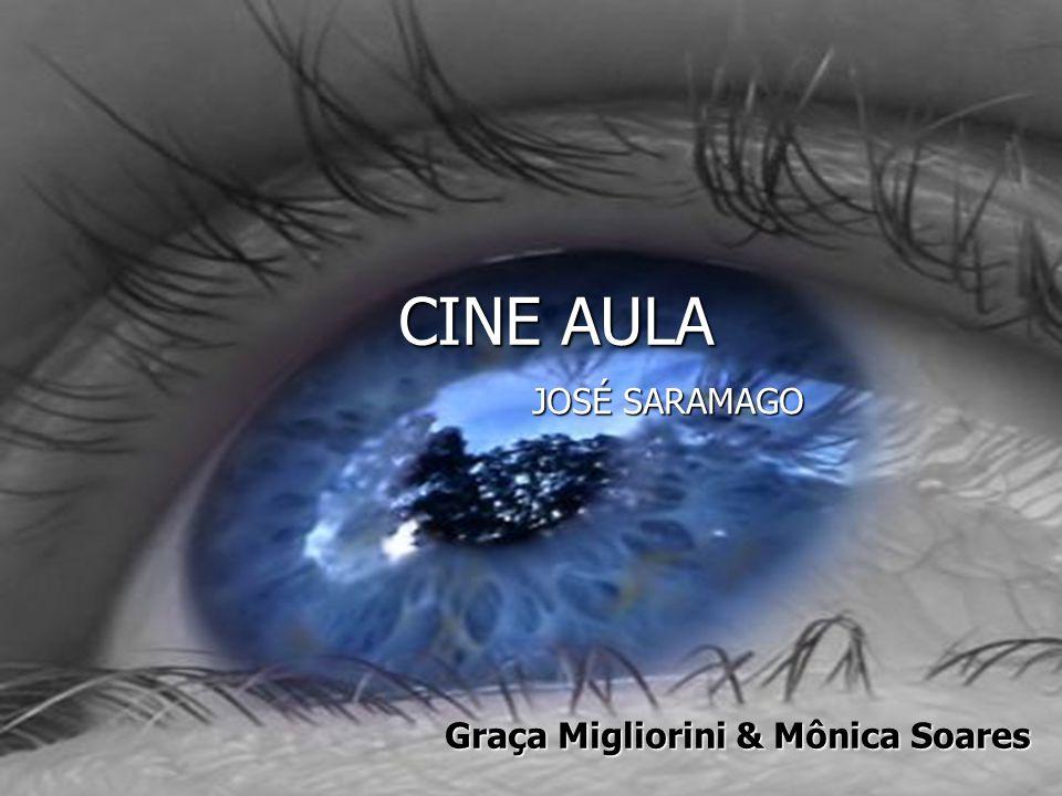 CINE AULA JOSÉ SARAMAGO Graça Migliorini & Mônica Soares