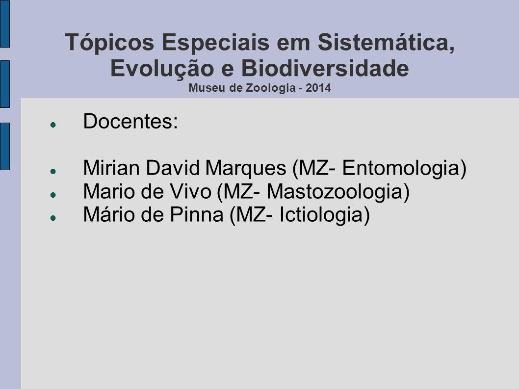 Tópicos Especiais em Sistemática, Evolução e Biodiversidade Museu de Zoologia - 2014