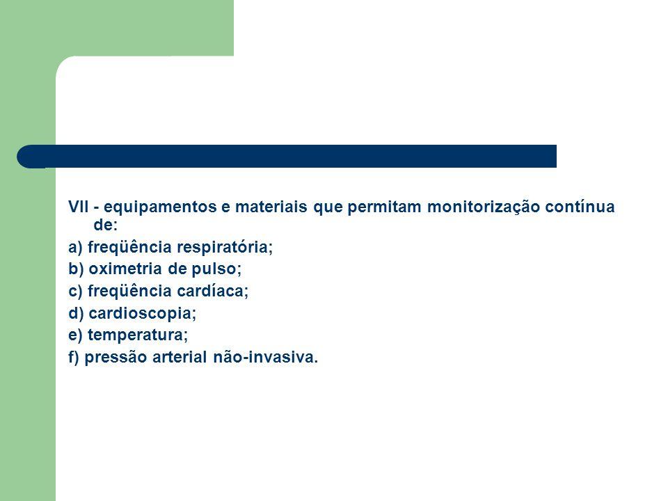 VII - equipamentos e materiais que permitam monitorização contínua de: