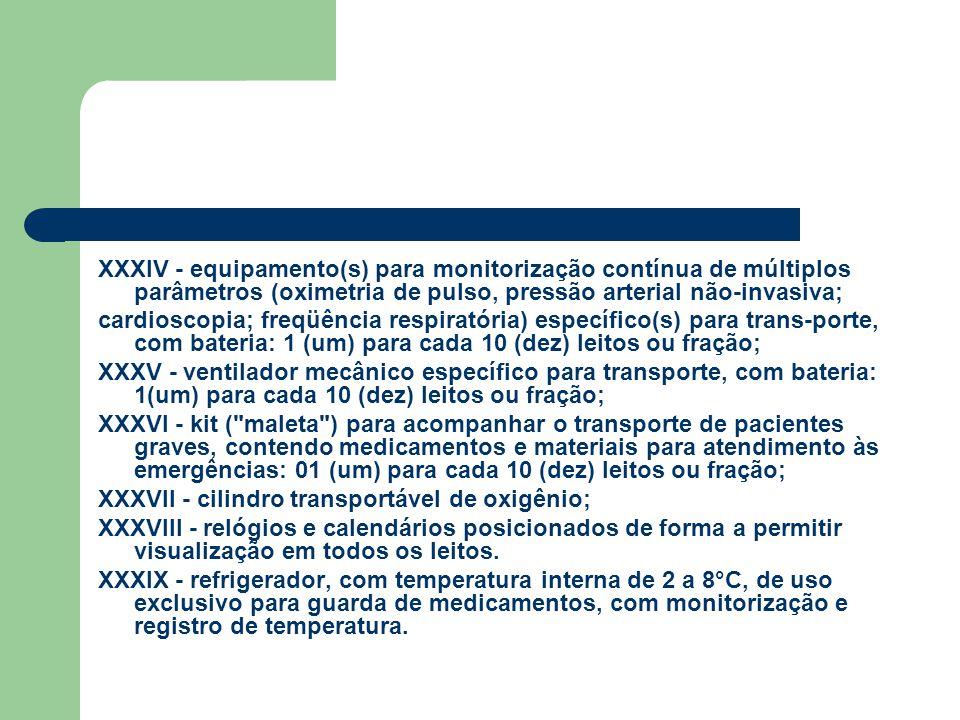 XXXIV - equipamento(s) para monitorização contínua de múltiplos parâmetros (oximetria de pulso, pressão arterial não-invasiva;