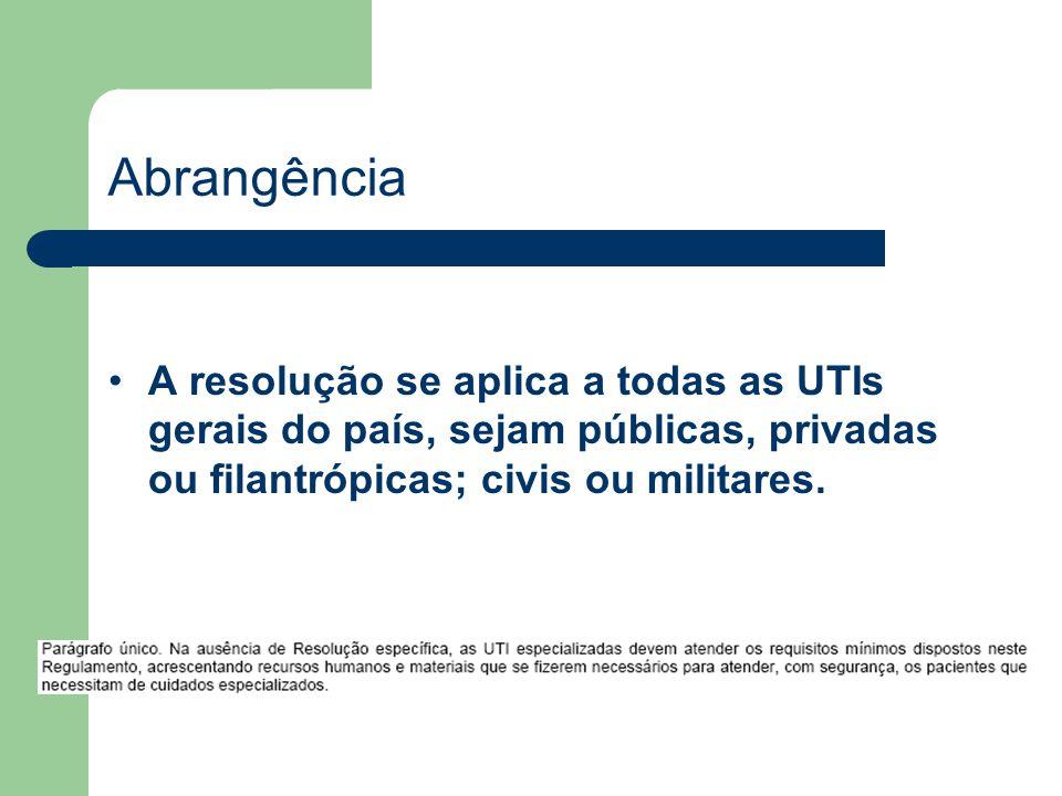 Abrangência A resolução se aplica a todas as UTIs gerais do país, sejam públicas, privadas ou filantrópicas; civis ou militares.
