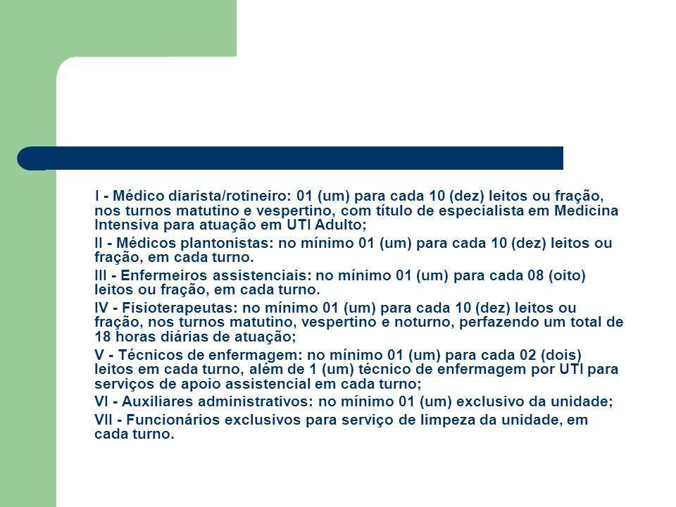 I - Médico diarista/rotineiro: 01 (um) para cada 10 (dez) leitos ou fração, nos turnos matutino e vespertino, com título de especialista em Medicina Intensiva para atuação em UTI Adulto;