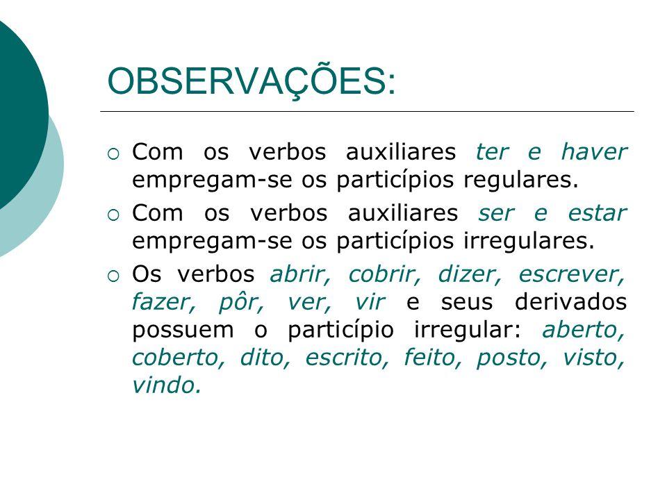 OBSERVAÇÕES: Com os verbos auxiliares ter e haver empregam-se os particípios regulares.