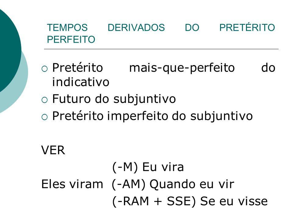 TEMPOS DERIVADOS DO PRETÉRITO PERFEITO