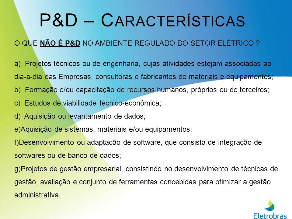 P&D – Características O QUE NÃO É P&D NO AMBIENTE REGULADO DO SETOR ELÉTRICO